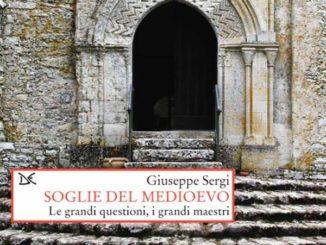 """Soglie del Medioevo - Le grandi questioni, i grandi maestri"""", Giuseppe Sergi, Donzelli editore."""